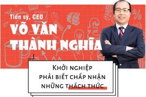 Tiến sỹ, CEO Võ Văn Thành Nghĩa Khởi nghiệp phải biết chấp...